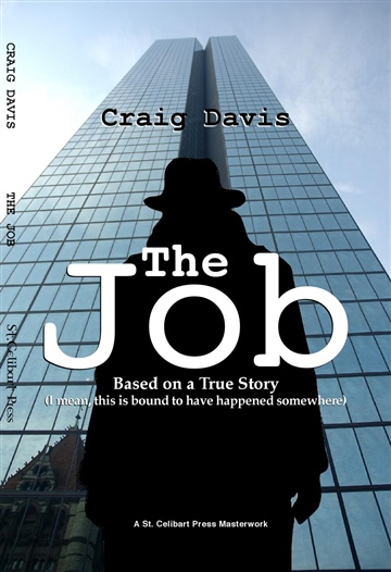 Craig Davis : The Job: Based on a True Story (I Mean, This is Bound to Have Happened Somewhere)