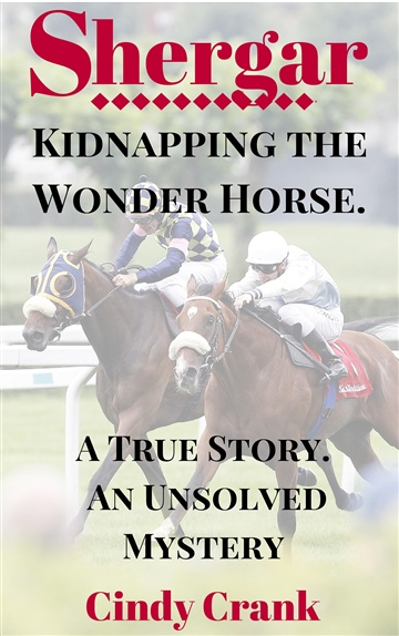 Cindy Crank : Shergar: Kidnapping the Wonder Horse