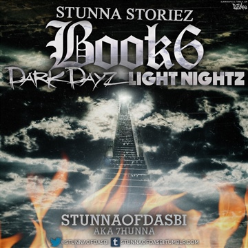 Stunna Storiez Book 6:Dark Dayz, Light Nightz by Stunnaofdasbi aka 7hunna