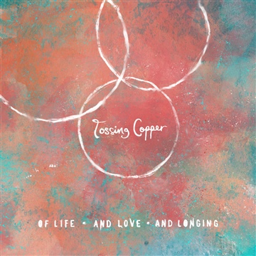 Tossing Copper : Of Life and Love and Longing