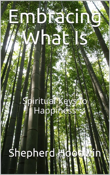 Shepherd Hoodwin : Embracing What Is: Spiritual Keys to Happiness
