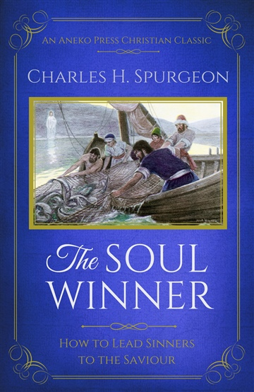 Charles H. Spurgeon : The Soul Winner (Updated Edition)
