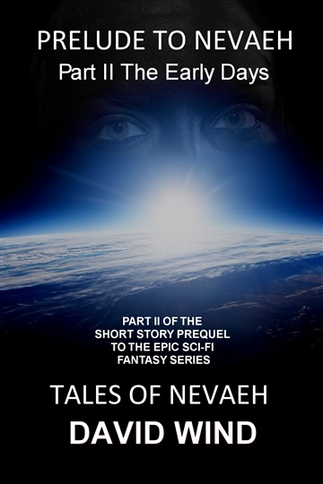 Prelude To Nevaeh, Part II: The Early Days by David Wind