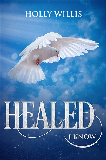 Healed I Know by Holly Willis