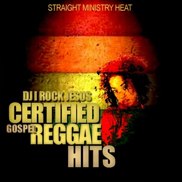 Certified Gospel Reggae Hits by DJ I Rock Jesus