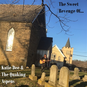 The Sweet Revenge Of... by Katie Dee & The Quaking Aspens
