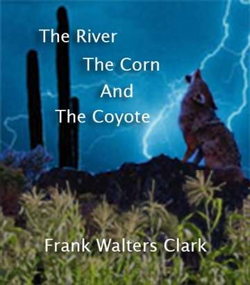 Frank Walters Clark : The River, the Corn and the Coyote