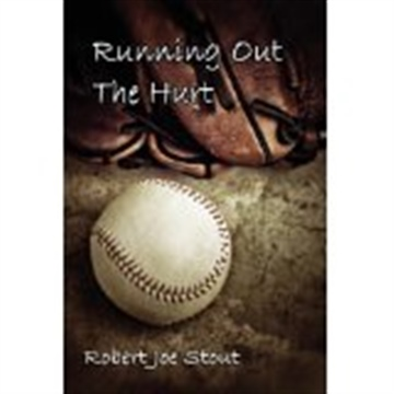 Running Out the Hurt by Robert Joe Stout
