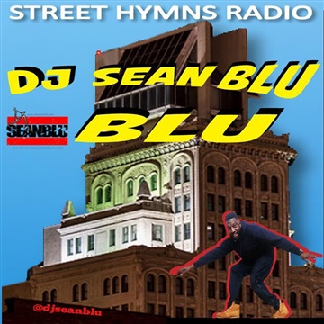 DJ Sean Blu  : Street Hymns Radio March 11 2018
