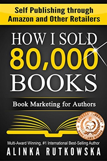 HOW I SOLD 80,000 BOOKS: Book Marketing for Authors by Alinka Rutkowska