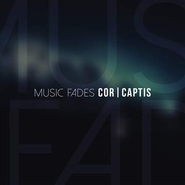 Cor Captis : Music Fades - Single