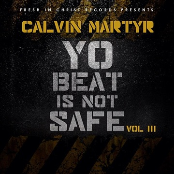 Yo Beat Is NOT Safe Vol. 3 (2012) by Calvin Martyr