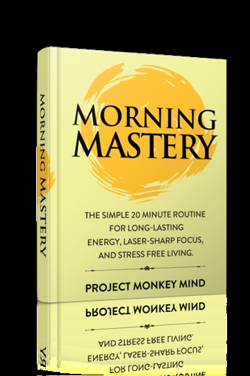Morning Mastery: The Simple 20 Minute Routine for Long-Lasting Energy, Laser-Sharp Focus and Stress Free Living