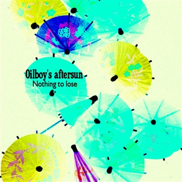 Nothing to lose by Oilboy's aftersun