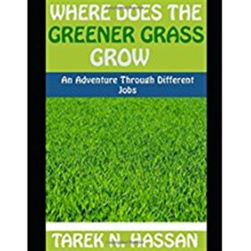 Where Does the Greener Grass Grow? Adventure and free guide book at the end!  by Tarek Hassan