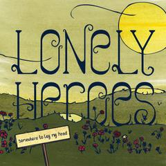 Somewhere To Lay My Head by Lonely Heroes