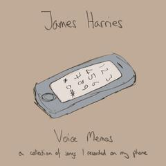 James Harries : Voice Memos: a collection of songs I recorded on my mobile phone