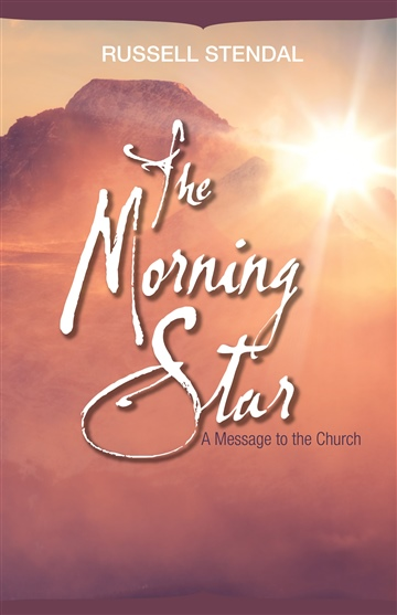 Russell M. Stendal : The Morning Star (A Message to the Church)