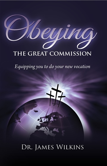 Obeying the Great Commission by Dr. James Wilkins
