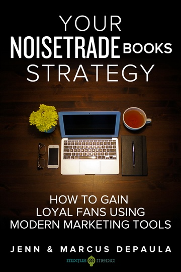 Jenn & Marcus dePaula - Mixtus Media : Your NoiseTrade Books Strategy: How To Gain Loyal Fans Using Modern Marketing Tools