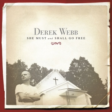 Derek Webb : She Must And Shall Go Free