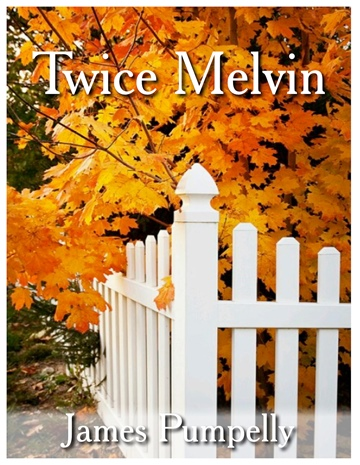james pumpelly : Twice Melvin