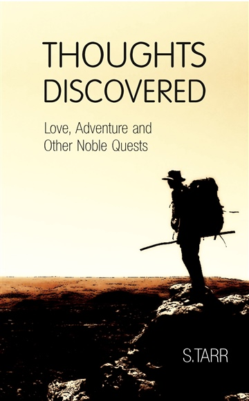 S.Tarr : Thoughts Discovered: Love, Adventure and Other Noble Quests