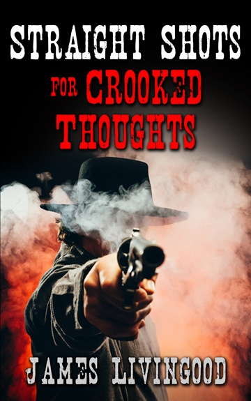 Straight Shots for Crooked Thoughts by James Livingood