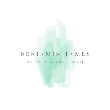 Benjamin James : Do You Hear What I Hear?
