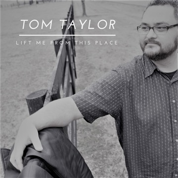 Lift Me from This Place [Single] by Tom Taylor