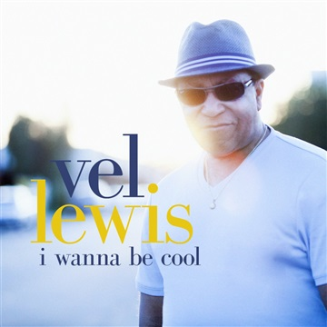 Vel Lewis : I Wanna Be Cool