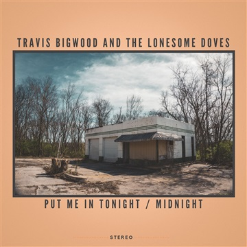 Put Me in Tonight / Midnight by Travis Bigwood and The Lonesome Doves