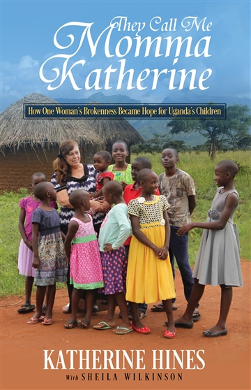 Katherine Hines : They Call Me Momma Katherine: How One Woman's Brokenness Became Hope for Uganda's Children