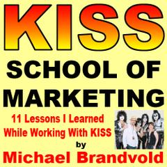 Michael Brandvold : PDF eBook: KISS School of Marketing: 11 Lessons I Learned While Working with KISS