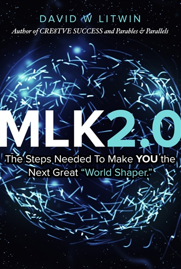 "David W Litwin : MLK2.0 - The Steps Needed to Make YOU the Next Great ""World Shaper."""
