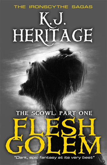 Flesh Golem: The Scowl - Part One by K.J.Heritage