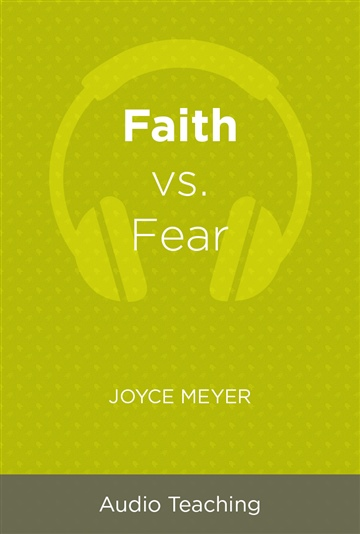 Joyce Meyer : Faith vs. Fear