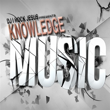 DJ I Rock Jesus Presents Knowledge Music by DJ I Rock Jesus