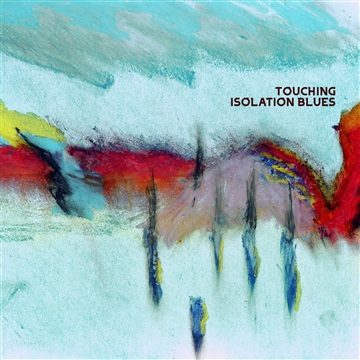 Isolation Blues by Touching