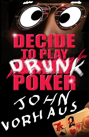 Decide to Play Drunk Poker by John Vorhaus