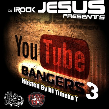 YouTube Bangers 3 ( Hosted By DJ Timeko T ) by DJ I Rock Jesus
