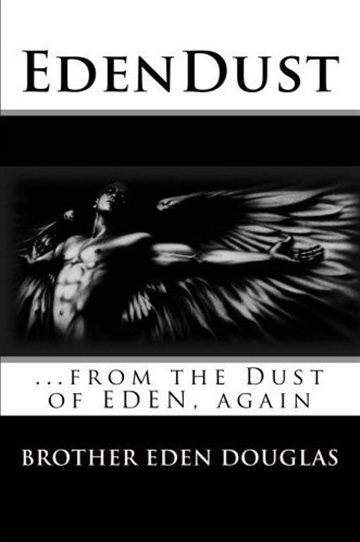 Brother EDEN Douglas : EDENDUST: from the Dust of EDEN, again