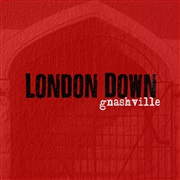 London Down : Gnashville