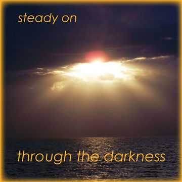 Steady On : Through The Darkness