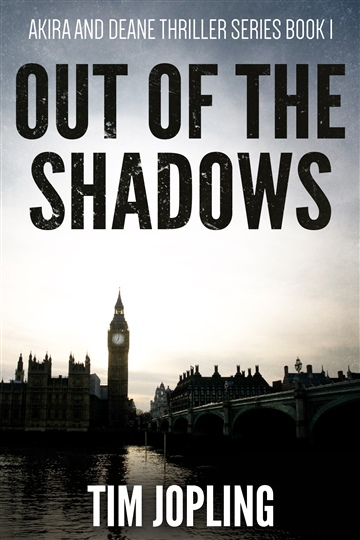 Out of the Shadows (Akira and Deane Thriller Series Book 1) by Tim Jopling