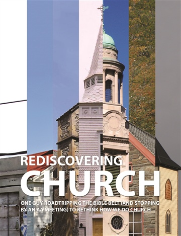 John D Young : Rediscovering Church: One Guy Roadtripping the Bible Belt (and Stopping By an AA Meeting) to Rethink How We Do Church
