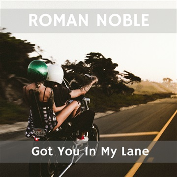 Got You In My Lane (feat. Teague) by Roman Noble