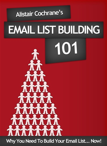 Alistair Cochrane : Email List Building 101 - Why You Need To Build Your Email List... Now!