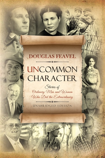 Douglas Feavel : Uncommon Character: Stories of Ordinary Men and Women Who Have Done the Extraordinary