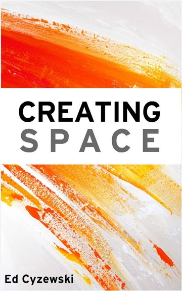 Ed Cyzewski : Creating Space: The Case for Everyday Creativity